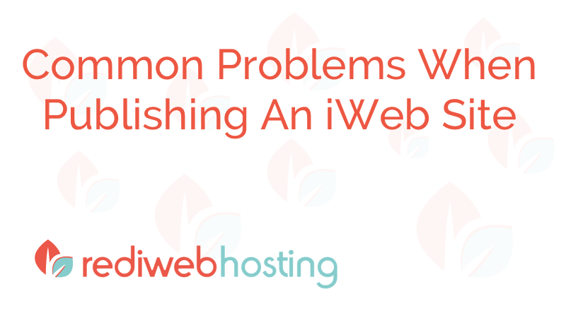 Common Problems When Publishing An iWeb Site - Rediweb Hosting Guides